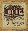 LANCE LOPEZ - Handmade Music (limited) - CD Digipack MadeInGermany Rock Bluesrock