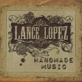 LANCE LOPEZ - Handmade Music - CD Jewelcase MadeInGermany Rock Bluesrock