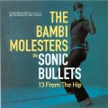 BAMBI MOLESTERS, THE - Sonic bullets - 13 from the hip - CD Dancing Bear Beat