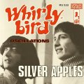 SILVER APPLES - Whirly Bird - 7 inch Playloud Psychedelic Underground