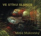 Makovsk�, Milos - Ve stinu slunce - CD 2018 FT Records Progressiv