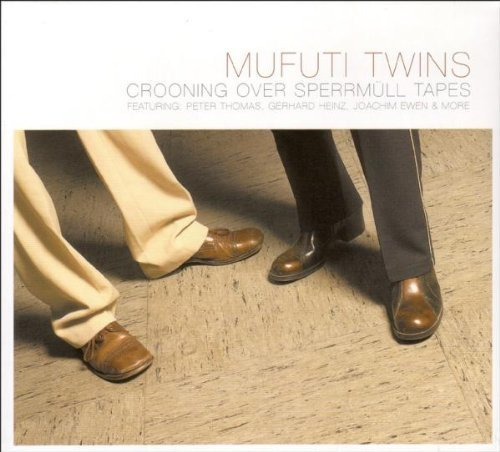 MUFUTI TWINS - Crooning Over Sperrm�ll Tapes - CD Allscore Soundtrack