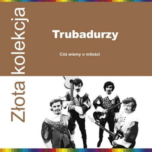 TRUBADURZY - Coz Wiemy O Milosci � Zlota Kolekcja - LP 2016 Warner Music Poland Beat Rock