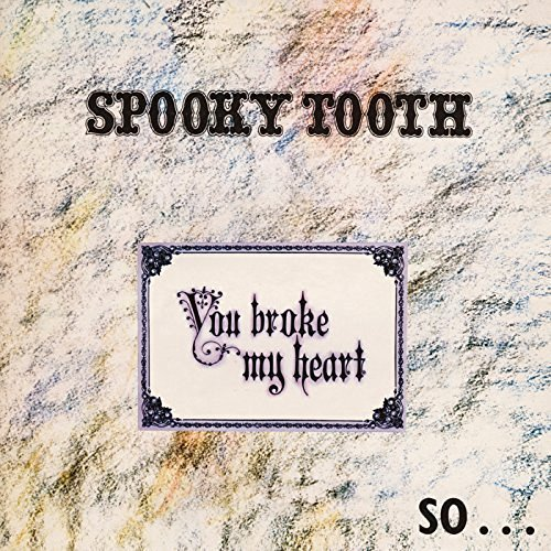 SPOOKY TOOTH - You Broke My Heart - CD 1972 Island Psychedelic
