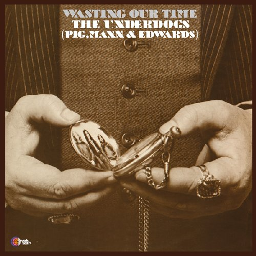 THE UNDERDOGS PIG MANN & EDWARDS - Wasting Our Time - LP 197 WahWah Blues